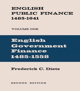 English Public Finance - English Government Finance 1485-1558 ebook by Frederick Charles Dietz