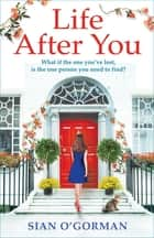 Life After You - A heart-warming Irish story of love, loss and family ebook by Sian O'Gorman