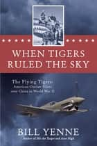 When Tigers Ruled the Sky ebook by Bill Yenne