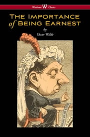 The Importance of Being Earnest (Wisehouse Classics Edition) ebook by Oscar Wilde