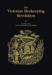 The Victorian Beekeeping Revolution ebook by Lawes, Geoffrey