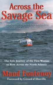 Across the Savage Sea - The Epic Journey of the First Woman to Row Across the North Atlantic ebook by Maud Fontenoy,Martin Sobolinsky,Gerard d'Aboville