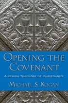 Opening the Covenant ebook by Michael S. Kogan