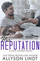 His Reputation - A Billionaire Geek Romance ebook by Allyson Lindt