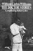 The Doctor Stories ebook by William Carlos Williams, Robert Coles, M.D.,...