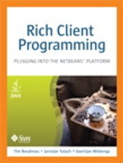 Rich Client Programming - Plugging into the NetBean Platform ebook by Geertjan Wielenga,Jaroslav Tulach,Tim Boudreau