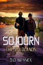 Sojourn: The Wildlands ebook by B.D.Messick