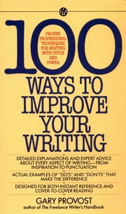 100 Ways to Improve Your Writing ebook by Gary Provost