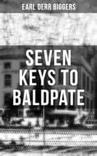 Seven Keys to Baldpate - Mysterious Thriller in a Closed Mountain Hotel ebook by Earl Derr Biggers