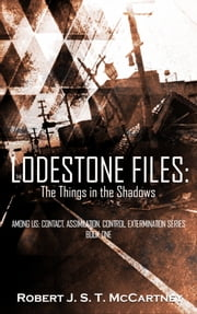 The Lodestone Files: The Things in the Shadows ebook by Robert J. S. T. McCartney