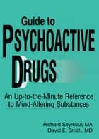 Guide to Psychoactive Drugs ebook by Richard B Seymour,David E Smith