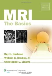 MRI - The Basics ebook by Ray Hashman Hashemi,William G. Bradley,Christopher J. Lisanti