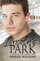 Lincoln's Park ebook by Parker Williams