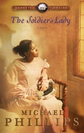 Soldier's Lady, The (Carolina Cousins Book #2) - A Novel ebook by Michael Phillips
