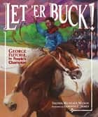 Let 'Er Buck! - George Fletcher, the People's Champion ebook by Vaunda Micheaux Nelson, Gordon C. James