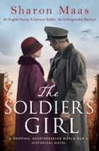 The Soldier's Girl - A gripping, heart-breaking World War 2 historical novel ekitaplar by Sharon Maas