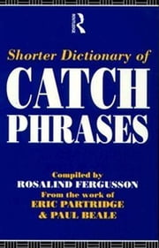 Shorter Dictionary of Catch Phrases ebook by Fergusson, Rosalind