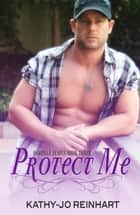 Protect Me (Oakville Series #3) ebook by Kathy-Jo Reinhart