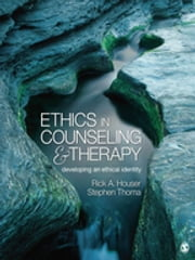 Ethics in Counseling and Therapy - Developing an Ethical Identity ebook by Rick A. Houser,Stephen Joseph Thoma
