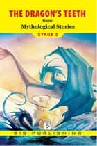 Dragon's Teeth : Stage 2 ebook by Mythological Stories