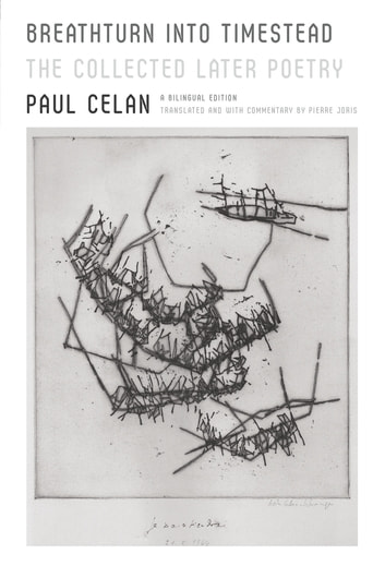 Breathturn into Timestead - The Collected Later Poetry: A Bilingual Edition ebook by Paul Celan