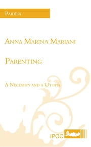 Parenting - A Necessity and a Utopia ebook by Anna Maria Mariani