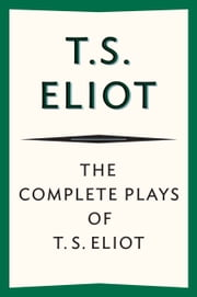 The Complete Plays of T. S. Eliot ebook by T. S. Eliot