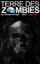 Terre des Zombies - Tome 5 ebook by John Chaos
