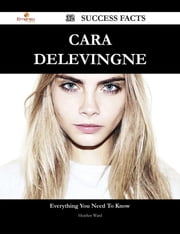 Cara Delevingne 32 Success Facts - Everything you need to know about Cara Delevingne ebook by Heather Ward