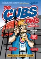 The Cubs Fan's Guide to Happiness ebook by George Ellis