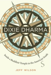 Dixie Dharma - Inside a Buddhist Temple in the American South ebook by Jeff Wilson