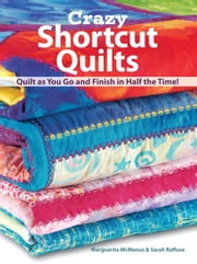 Crazy Shortcut Quilts: Quilt as You Go and Finish in Half the Time! ebook by McManus, Marguerita