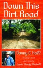 Down This Dirt Road ebook by Danny C. Hall