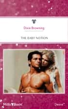 The Baby Notion ebook by Dixie Browning