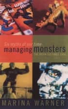 Managing Monsters ebook by Marina Warner