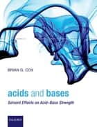 Acids and Bases - Solvent Effects on Acid-Base Strength ebook by Brian G. Cox