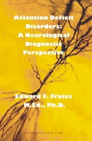 Attention Deficit Disorders: A Neurological Diagnostic Perspective ebook by Frates, Edward