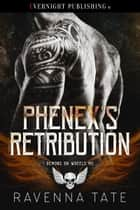 Phenex's Retribution ebook by Ravenna Tate