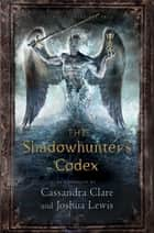 The Shadowhunter's Codex ebook by Cassandra Clare,Various,Joshua Lewis