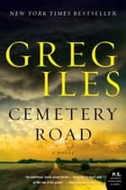 Cemetery Road - A Novel ebook by Greg Iles