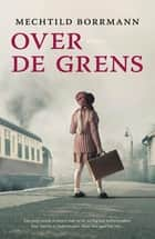 Over de grens ebook by Mechtild Borrmann