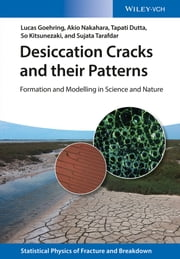 Desiccation Cracks and their Patterns - Formation and Modelling in Science and Nature ebook by Lucas Goehring,Akio Nakahara,Tapati Dutta,So Kitsunezaki,Sujata Tarafdar