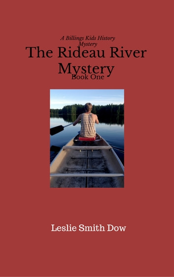 The Rideau River Mystery: A Billings Kids History Mystery Book One ebook by Leslie Smith Dow