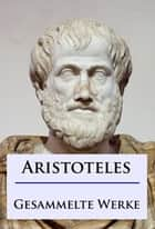 Aristoteles - Gesammelte Werke ebook by - Aristoteles
