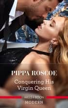 Conquering His Virgin Queen 電子書籍 by Pippa Roscoe