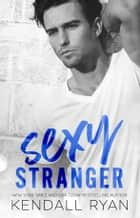 Sexy Stranger ebooks by Kendall Ryan