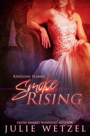 Kindling Flames: Smoke Rising ebook by Julie Wetzel