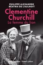 Clementine Churchill. La femme du lion ebook by Béatrix de l'Aulnoit, Philippe Alexandre