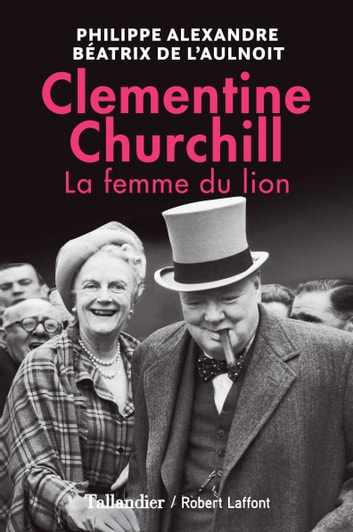 Clementine Churchill. La femme du lion ebook by Béatrix de l'Aulnoit,Philippe Alexandre