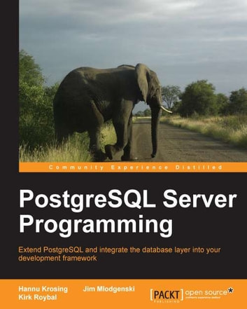 PostgreSQL Server Programming ebook by Hannu Krosing,Jim Mlodgenski,Kirk Roybal